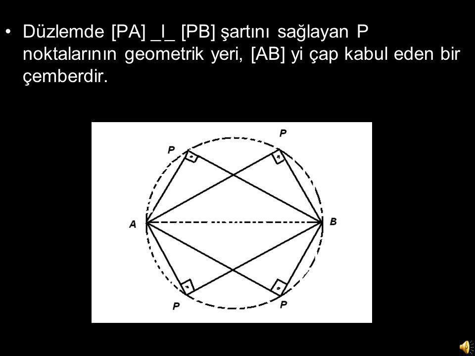Düzlemde [PA] _l_ [PB] şartını sağlayan P noktalarının geometrik yeri, [AB] yi çap kabul eden bir çemberdir.